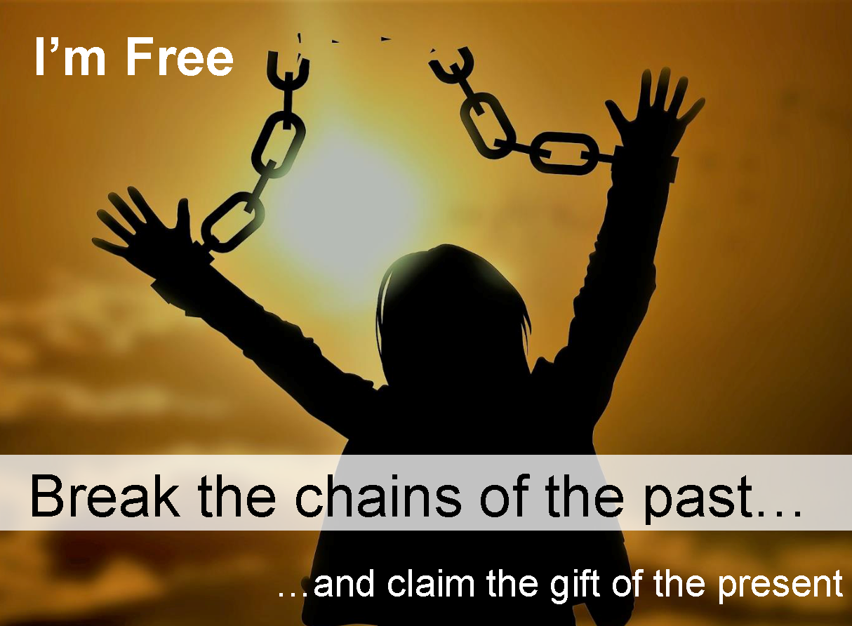 Image for Break the chains of the past ... and claim the gift of the present